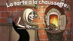 Le conte La tarte à la chaussette de Myriam Roy et Alain Lessard.