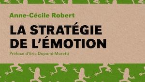 La stratégie de l'émotion, Anne-Cécile Robert