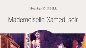 Couverture du nouveau livre Mademoiselle Samedi soir de la romancière Heather O'Neill avec une jeune femme qui porte un chat dans les bras