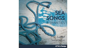 Pochette de l'album <i>Sea Songs and Shanties</i> de La Nef avec Sean Dagher, paru sous étiquette Atma Classique