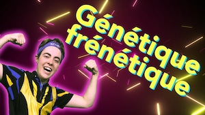 Bouge ta vie : Génétique frénétique