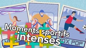 Vox pop+ : Moments sportifs intenses