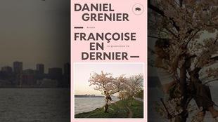La couverture du livre <i>Françoise en dernier</i> de Daniel Grenier