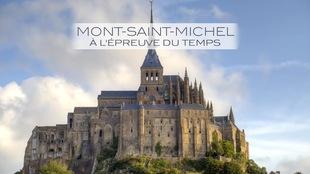Mont-Saint-Michel : à l'épreuve du temps
