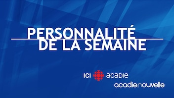 La personnalité de la semaine - ICI Acadie / Acadie Nouvelle