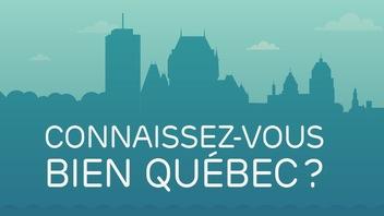 Connaissez-vous bien Québec?