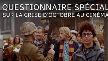 Questionnaire spécial sur la crise d'Octobre au cinéma