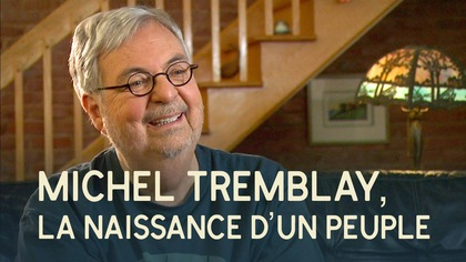 Michel Tremblay, la naissance d'un peuple