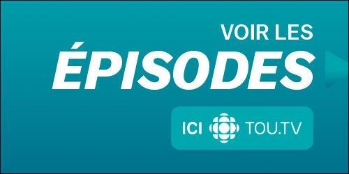 Voir les épisodes sur ICI Tou.tv.