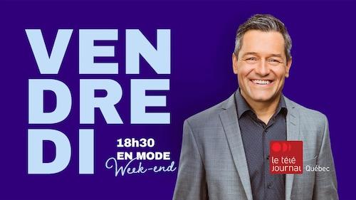 Vendredi 18h30 En mode Week-end Le téléjournal Québec
