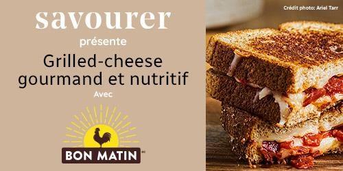 Savourer présente Grilled-cheese gourmand et nutritif avec Bon matin.