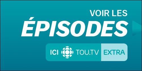 Voir les épisodes ICI Tou.tv Extra.