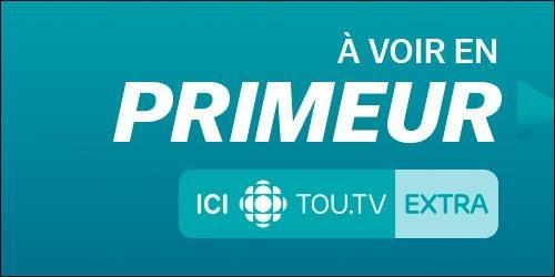Des épisodes à voir en primeur sur ICI Tou.tv extra.