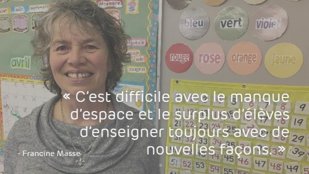 Francine Masse : «C'est difficile avec le manque d'espace et le surplus d'élèves d'enseigner toujours avec de nouvelles façons.»