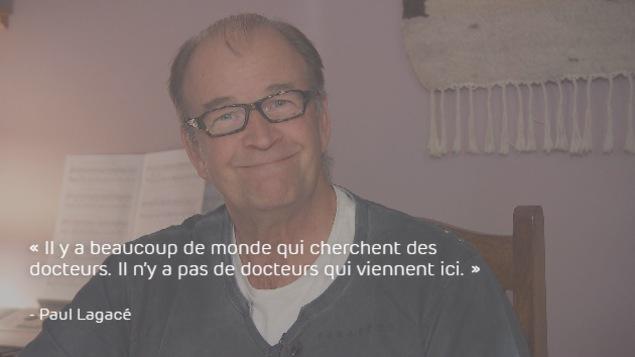 Paul Lagacé : «Il y a beaucoup de gens qui cherchent des médecins. Il n'y a pas de médecins qui viennent ici.»