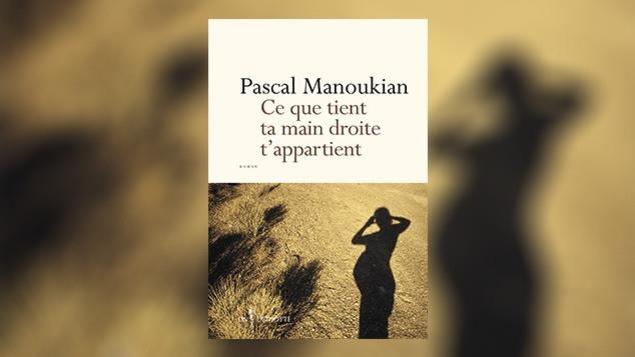La couverture du livre «Ce que tient ta main droite t'appartient», de Pascal Manoukian