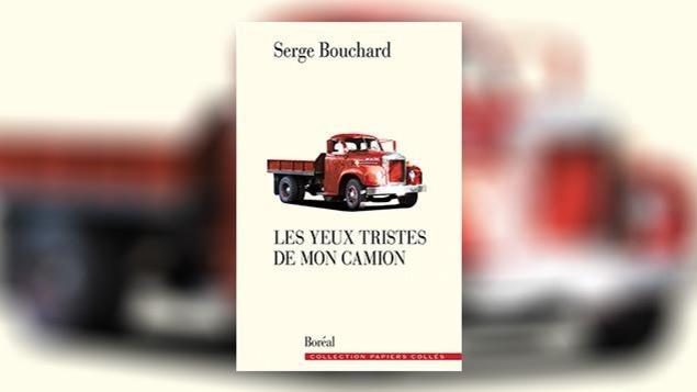 La couverture du livre «Les yeux tristes de mon camion», de Serge Bouchard
