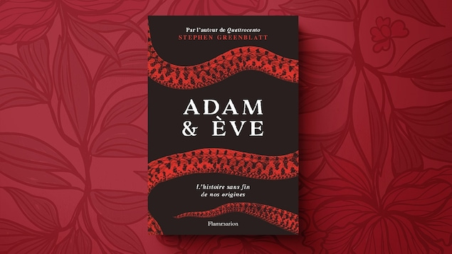 « L'histoire sans fin de nos origines » (titre original : « The Rise and Fall of Adam and Eve », traduit par Marie-Anne de Béru), de Stephen Greenblatt, publié le 4 octobre 2017 à Flammarion (Publication originale : le 12 septembre 2017 chez W. W. Norton & Company)