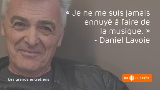 Citation du chanteur Daniel Lavoie : «Je ne me suis jamais ennuyé à faire de la musique.»