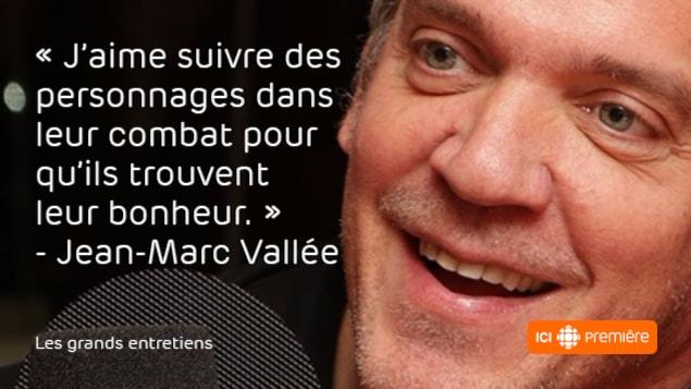 Citation de Jean-Marc Vallée : «J'aime suivre des personnages dans leur combat pour qu'ils trouvent leur bonheur.»