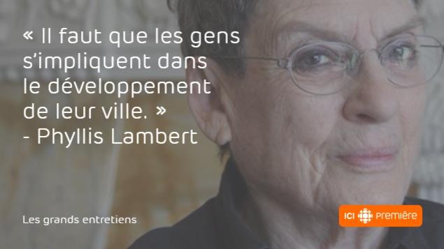 Citation de l'architecte Phyllis Lambert : «Il faut que les gens s'impliquent dans le développement de leur ville.»