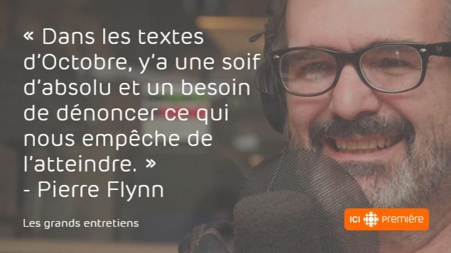Citation de l'auteur-compositeur-interprète Pierre Flynn : «Dans les textes d'Octobre, il y a une soif d'absolu et un besoin de dénoncer ce qui nous empêche de l'atteindre.»