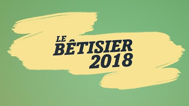 Le bêtisier 2018 écrit en noir sur fond jaune et vert.