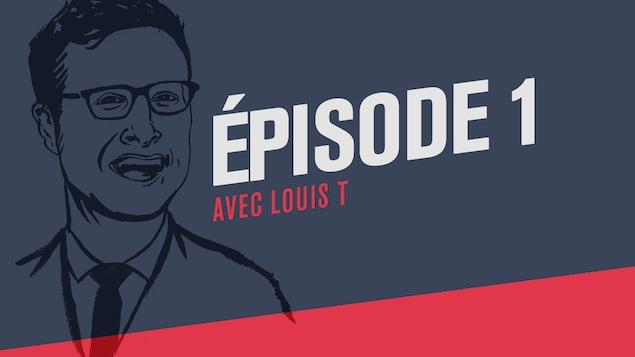 Premier épisode du balado Si j'ai bien compris avec Louis T