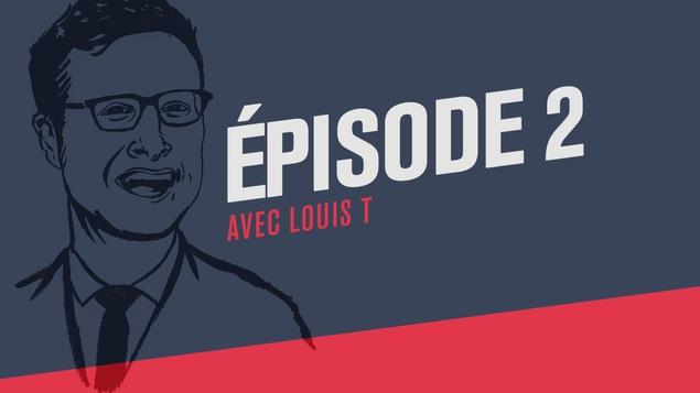 Deuxième épisode du balado Si j'ai bien compris avec Louis T