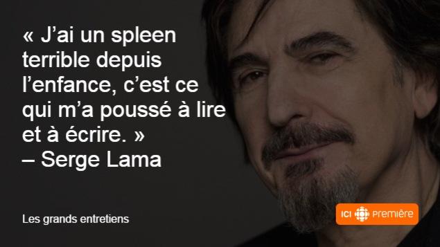 Citation du chanteur Serge Lama : «J'ai un spleen terrible depuis l'enfance, c'est ce qui m'a poussé à lire et à écrire.»