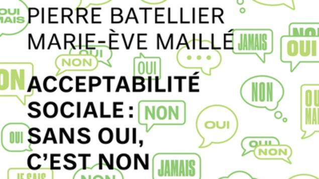Pierre Battelier et Marie-Ève Maillé ont questionné la notion d'acceptabilité sociale dans leur essai intitulé «Acceptabilité sociale: sans oui, c'est non» publié chez Écosociété