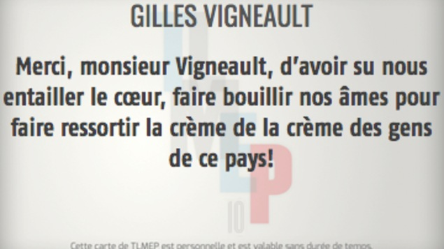 Merci, monsieur Vigneault, d'avoir su nous entailler le coeur, faire bouillir nos âmes pour faire ressortir la crème de la crème des gens de ce pays.