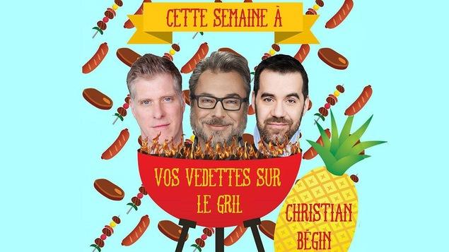 Vos vedettes sur le gril avec Christian Bégin
