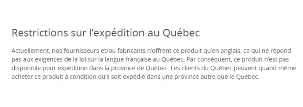 Une capture d'écran du site de Best Buy indiquant : «Actuellement, nos fournisseurs et/ou fabricants n'offrent ce produit qu'en anglais, ce qui ne répond pas aux exigences de la loi sur la langue française au Québec. Par conséquent, ce produit n'est pas disponible pour expédition dans la province de Québec. Les clients du Québec peuvent quand même acheter ce produit à condition qu'il soit expédié dans une province autre que le Québec.